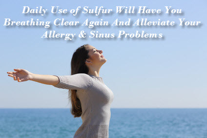 Healing With Sulfur: Sulfur can provide relief from allergy symptoms